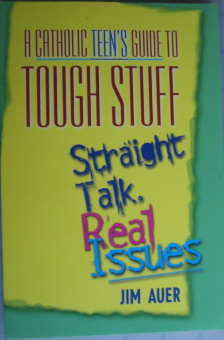 Catholic Teen's Guide to the Tough Stuff, A
