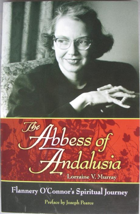 Abbess of Andalusia Flannery O'Connor's Spiritual Journey