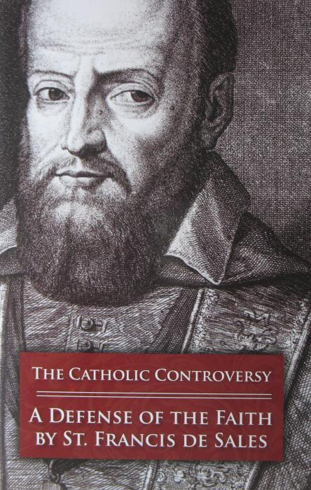 The Catholic Controversy : A Defense of the Faith by St. Francis De Sales