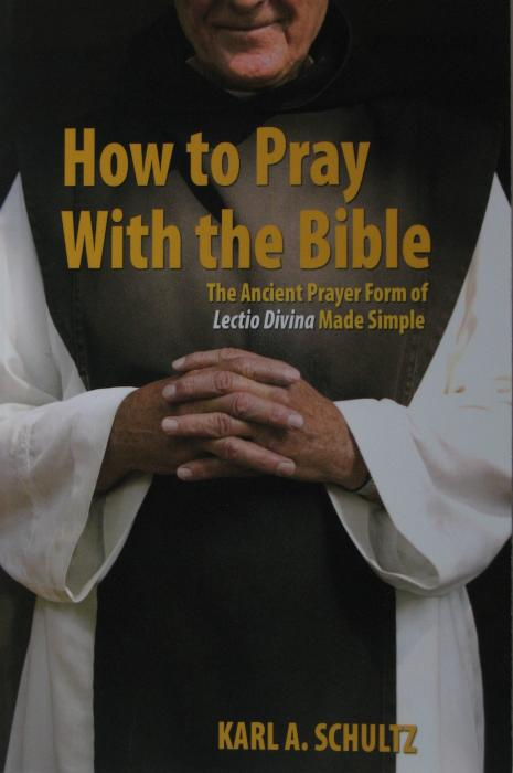 How to Pray With the Bible : Ancient Prayer Form of Lectio Divina Made Simple