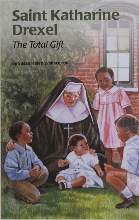 St. Katherine Drexel - The Total Gift