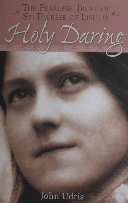 Holy Daring The Fearless Trust of St Therese of Lisieux