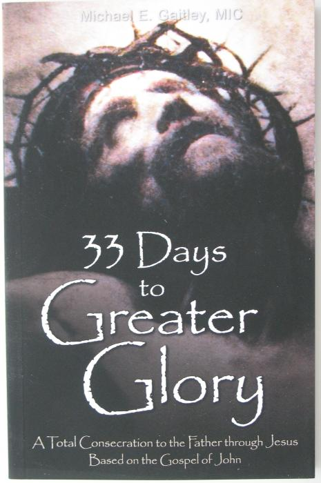 33 Days to Greater Glory:  Total Consecration to the Father Through Jesus by Michael Gaitley