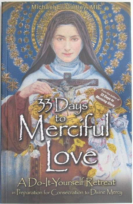 33 Days to Merciful Love : Do-It-Yourself-Retreat in Preparation for Consecration to Divine Mercy