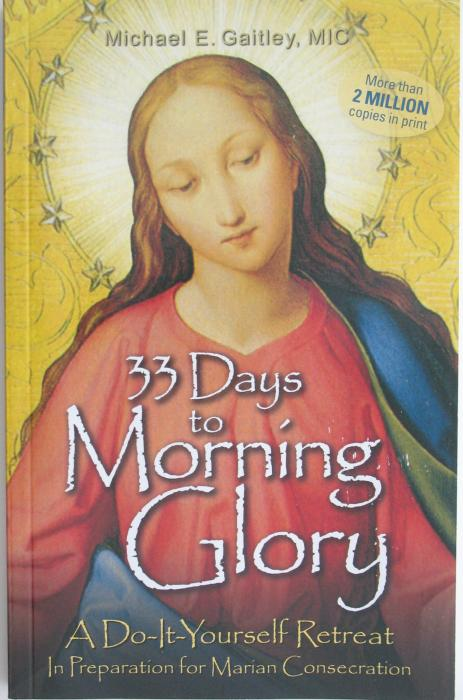33 Days to Morning Glory: Do-It-Yourself Retreat In Preparation for Marian Consecration - Gaitley