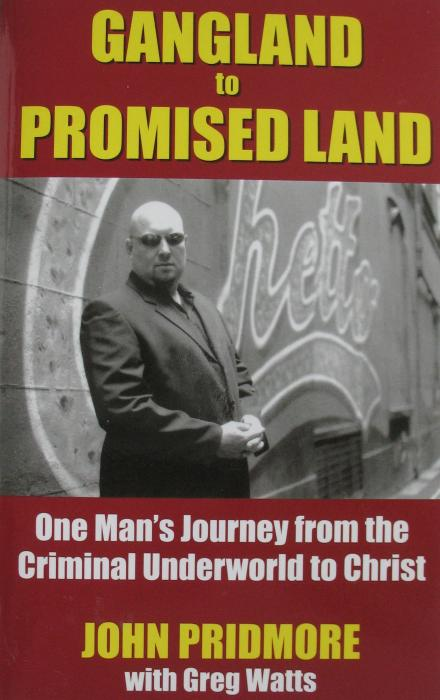 Gangland to Promised Land - One Man's Journey from the Criminal Underworld to Christ - J. Pridmore