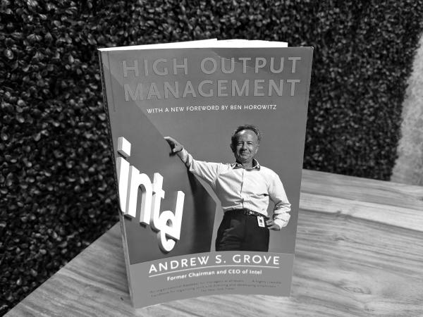 A Summary of High Output Management by Andy Grove